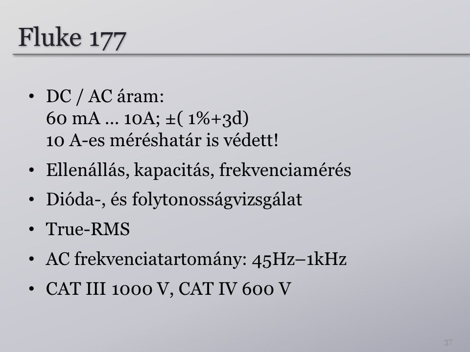 Fluke 177 DC / AC áram: 60 mA ... 10A; ±( 1%+3d) 10 A-es méréshatár is védett! Ellenállás, kapacitás, frekvenciamérés.