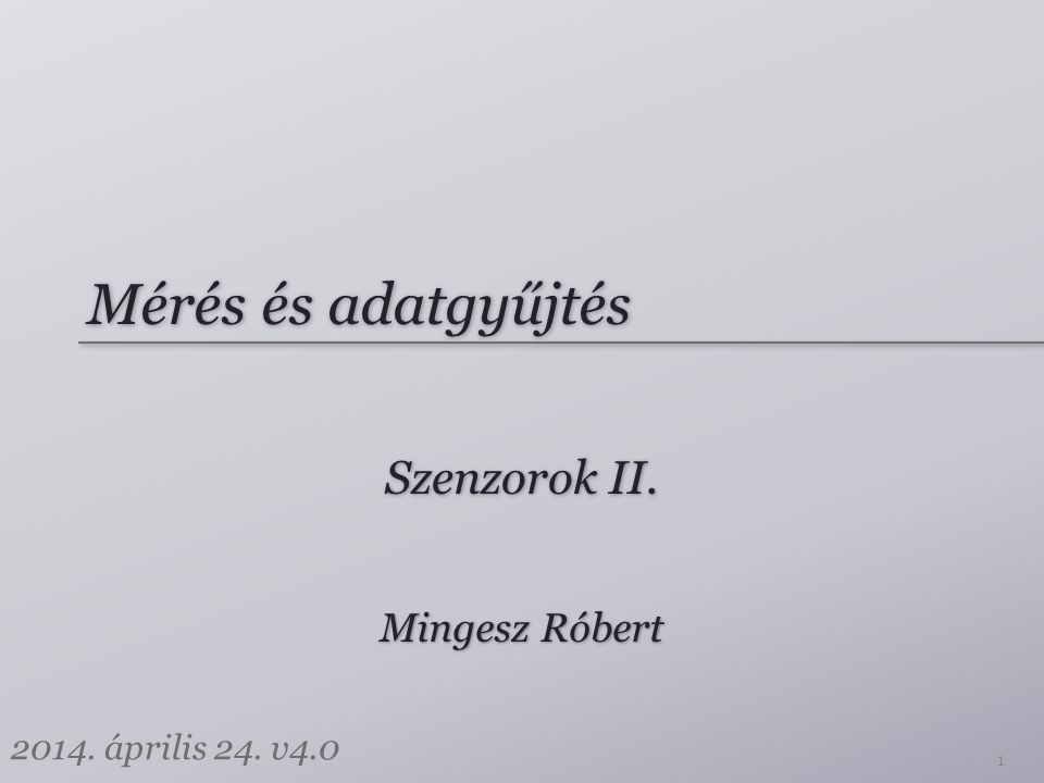Mérés és adatgyűjtés Szenzorok II. Mingesz Róbert