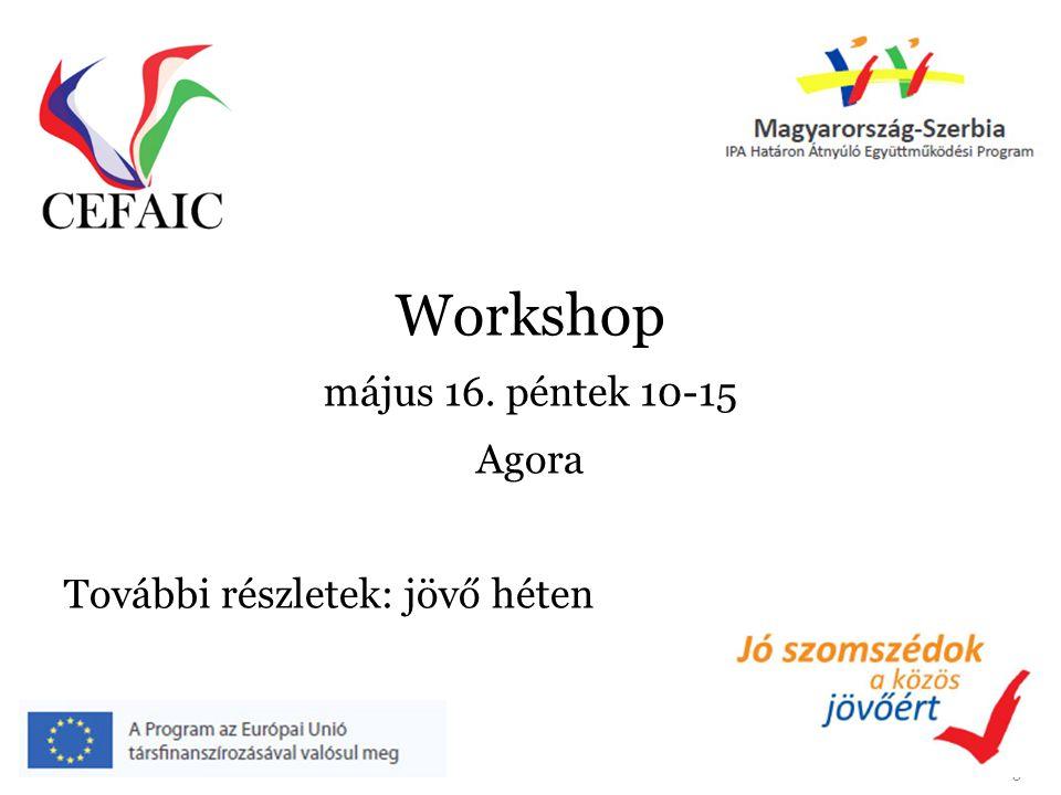 Workshop május 16. péntek 10-15 Agora További részletek: jövő héten
