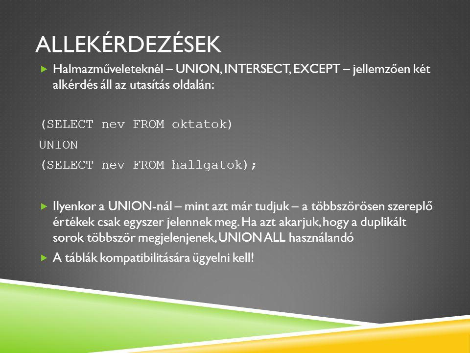 Allekérdezések Halmazműveleteknél – UNION, INTERSECT, EXCEPT – jellemzően két alkérdés áll az utasítás oldalán: