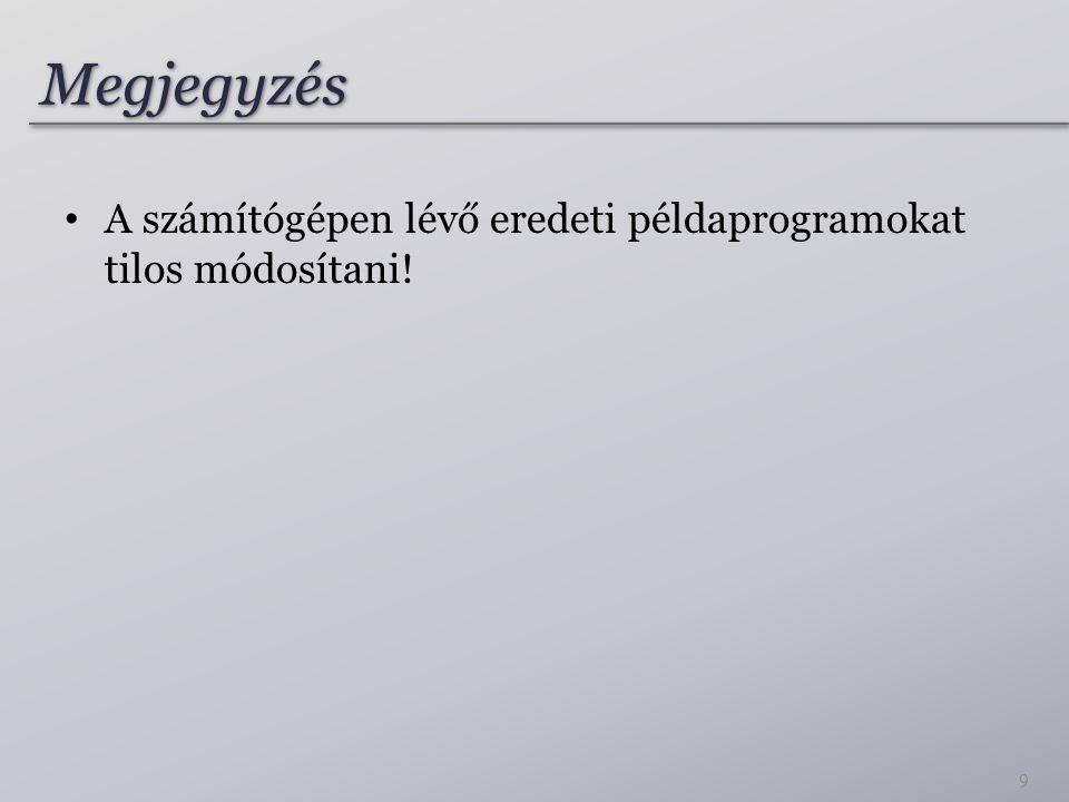Megjegyzés A számítógépen lévő eredeti példaprogramokat tilos módosítani!