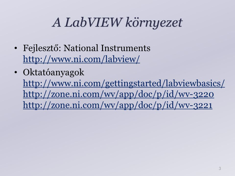 A LabVIEW környezet Fejlesztő: National Instruments http://www.ni.com/labview/