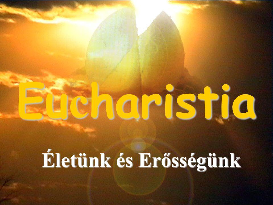 Eucharistia Életünk és Erősségünk
