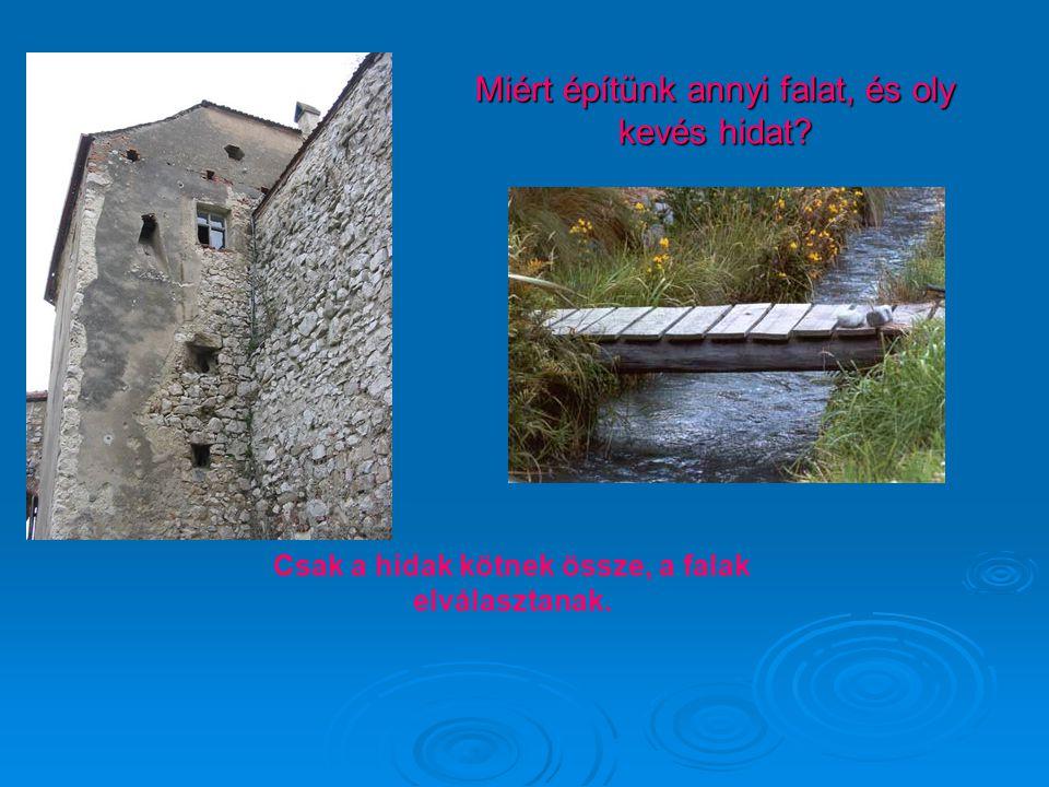 Miért építünk annyi falat, és oly kevés hidat