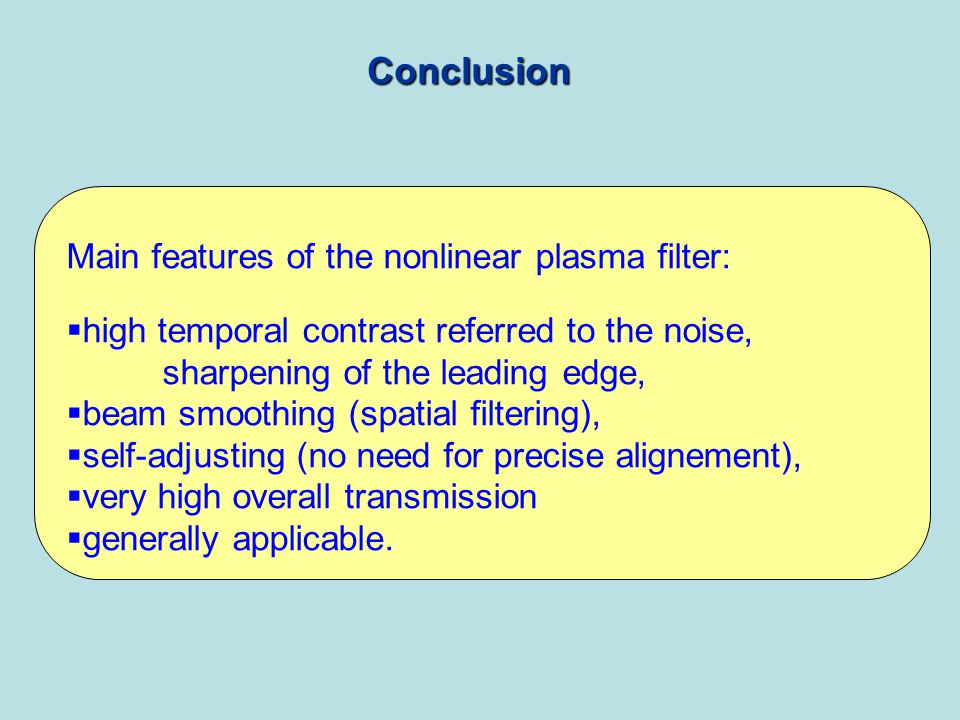 Conclusion Main features of the nonlinear plasma filter: