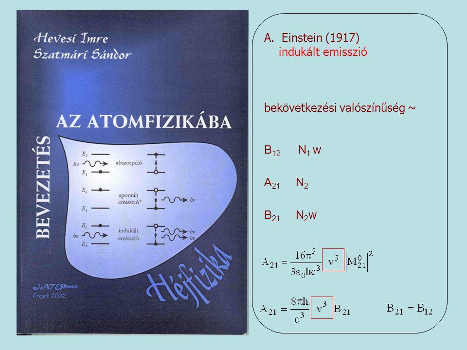 Einstein (1917) indukált emisszió. bekövetkezési valószínűség ~ B12 N1 w.