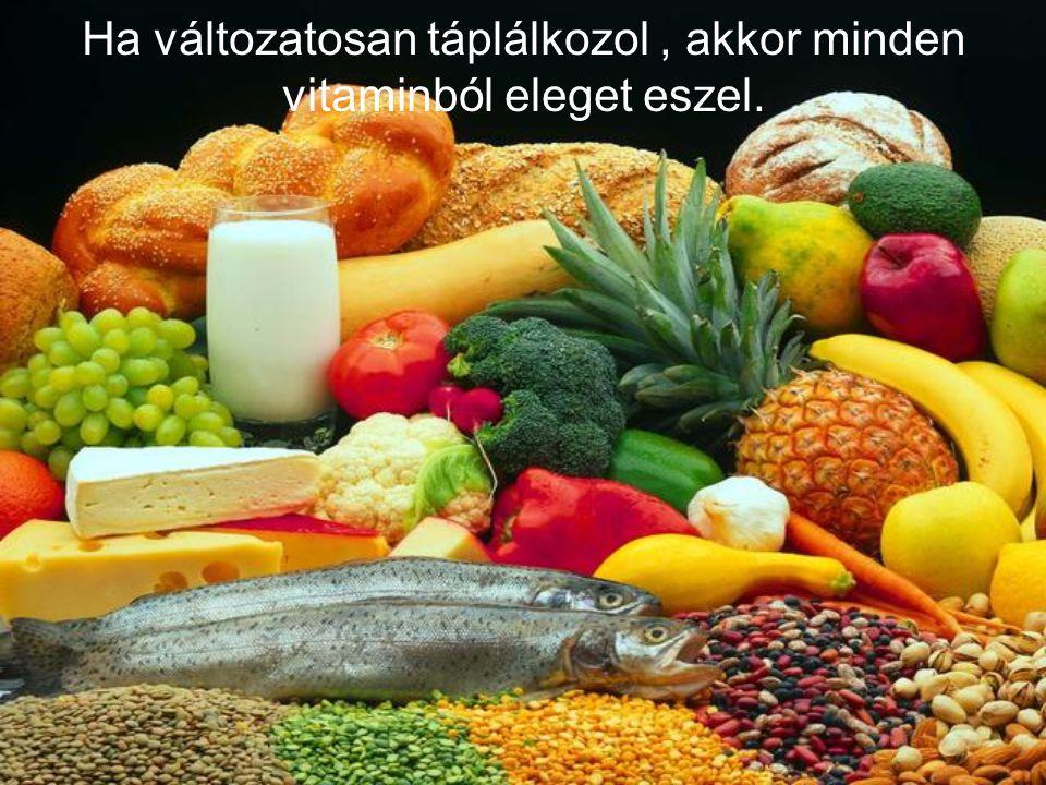Ha változatosan táplálkozol , akkor minden vitaminból eleget eszel.