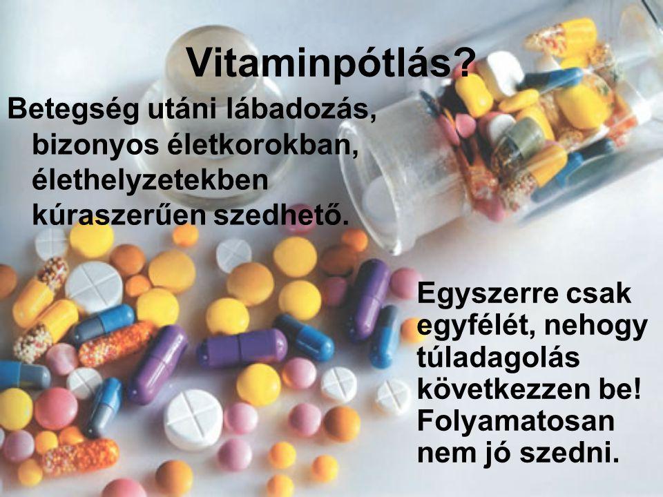 Vitaminpótlás Betegség utáni lábadozás, bizonyos életkorokban, élethelyzetekben kúraszerűen szedhető.