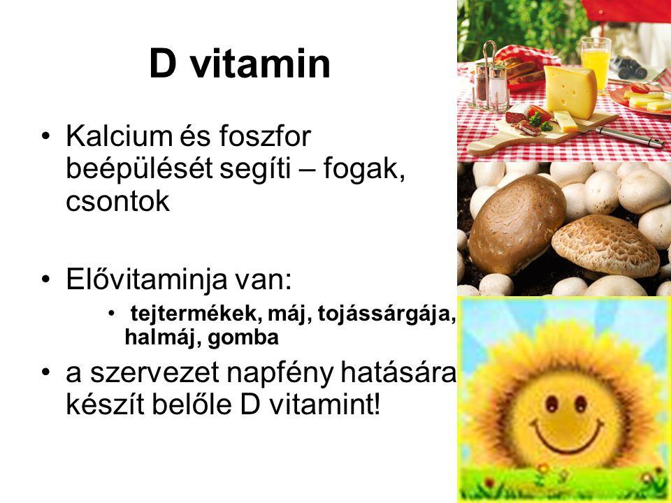 D vitamin Kalcium és foszfor beépülését segíti – fogak, csontok