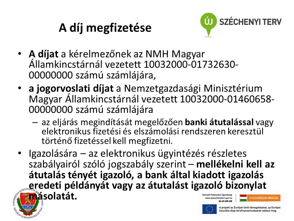 A díj megfizetése A díjat a kérelmezőnek az NMH Magyar Államkincstárnál vezetett 10032000-01732630-00000000 számú számlájára,