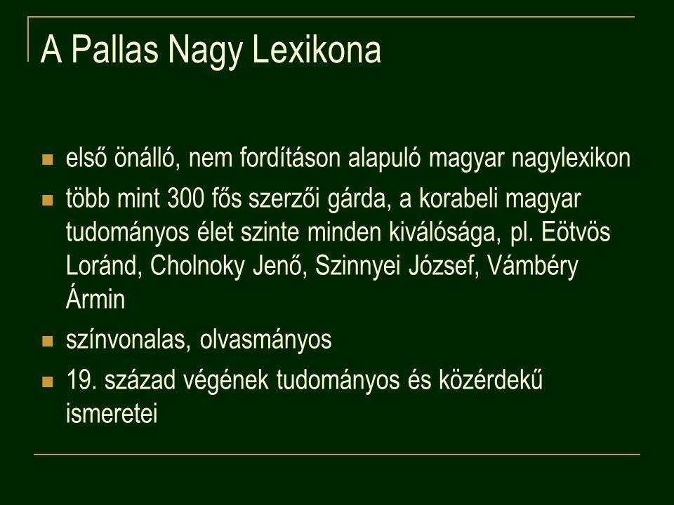 A Pallas Nagy Lexikona első önálló, nem fordításon alapuló magyar nagylexikon.