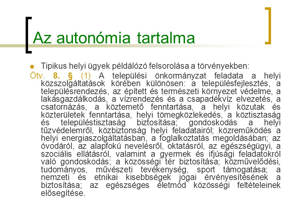 Az autonómia tartalma Tipikus helyi ügyek példálózó felsorolása a törvényekben: