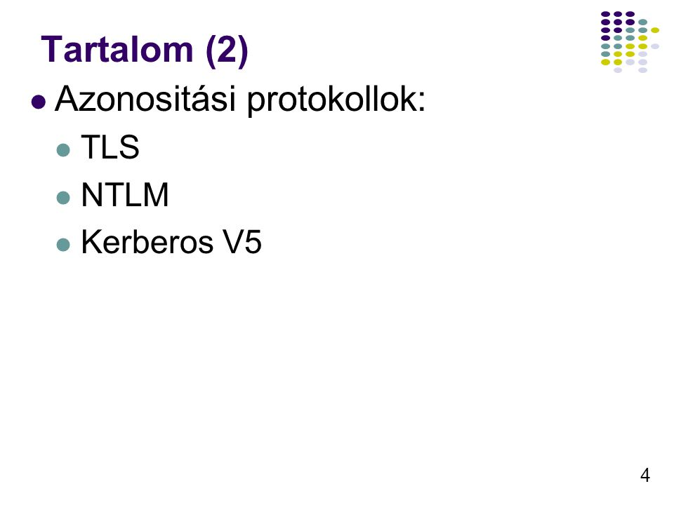 Tartalom (2) Azonositási protokollok: TLS NTLM Kerberos V5