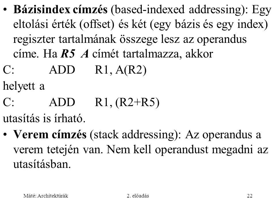 Bázisindex címzés (based-indexed addressing): Egy eltolási érték (offset) és két (egy bázis és egy index) regiszter tartalmának összege lesz az operandus címe. Ha R5 A címét tartalmazza, akkor