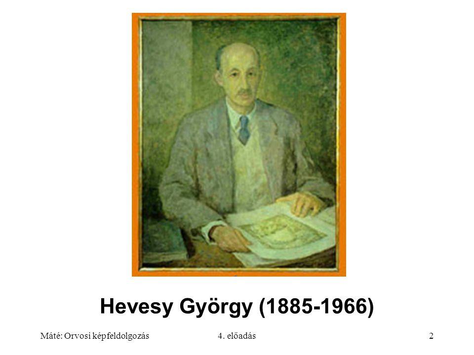 Hevesy György (1885-1966) Máté: Orvosi képfeldolgozás 4. előadás
