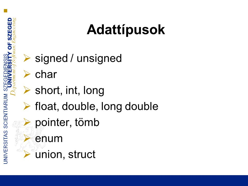 Adattípusok signed / unsigned char short, int, long
