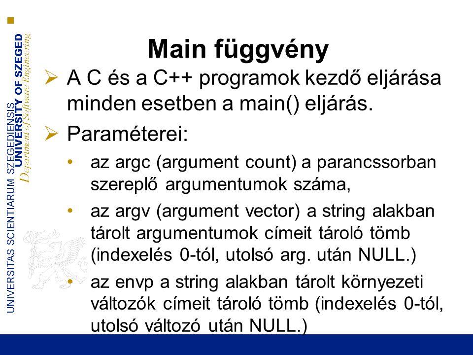 Main függvény A C és a C++ programok kezdő eljárása minden esetben a main() eljárás. Paraméterei: