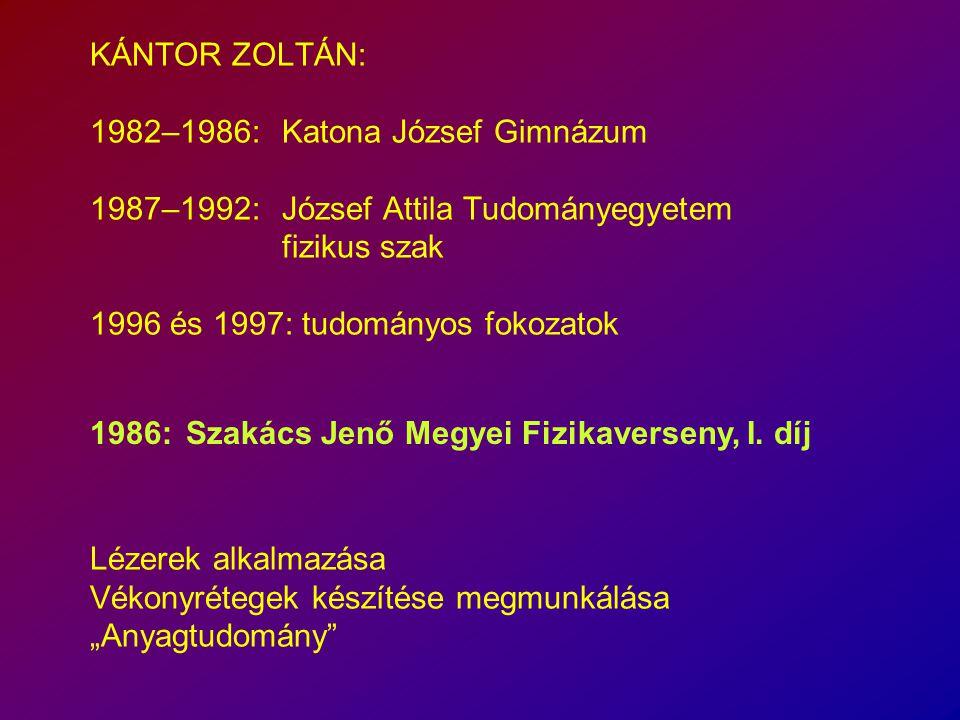 KÁNTOR ZOLTÁN: 1982–1986:. Katona József Gimnázum 1987–1992: