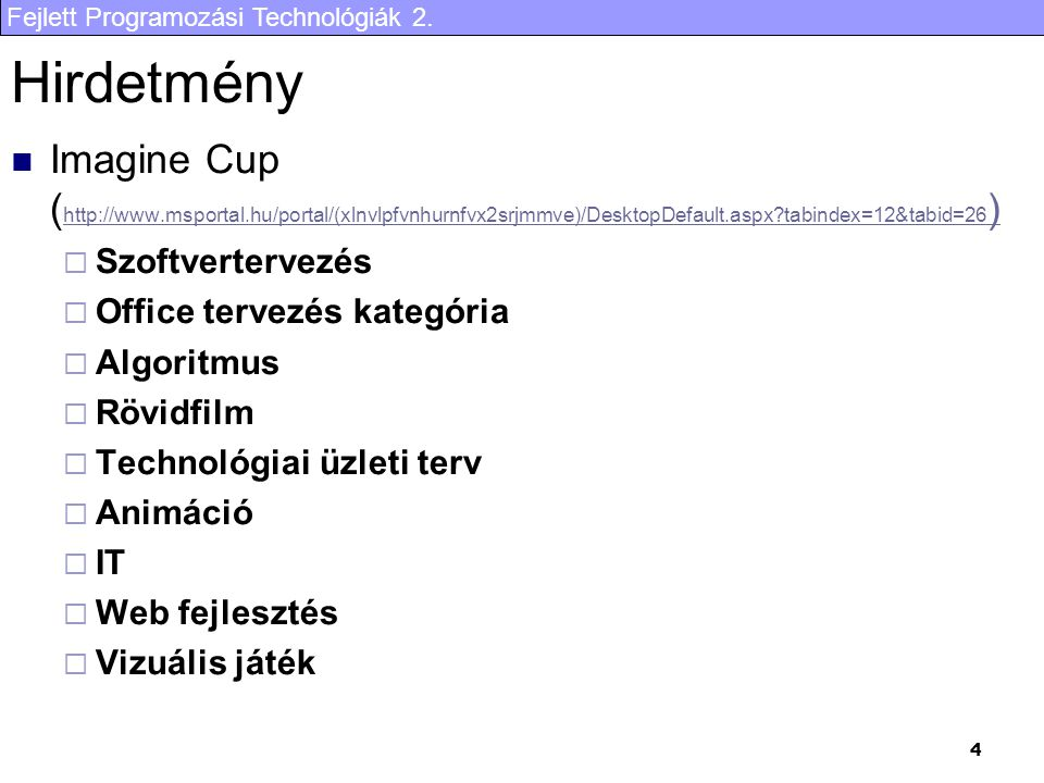 Hirdetmény Imagine Cup (http://www.msportal.hu/portal/(xlnvlpfvnhurnfvx2srjmmve)/DesktopDefault.aspx tabindex=12&tabid=26)