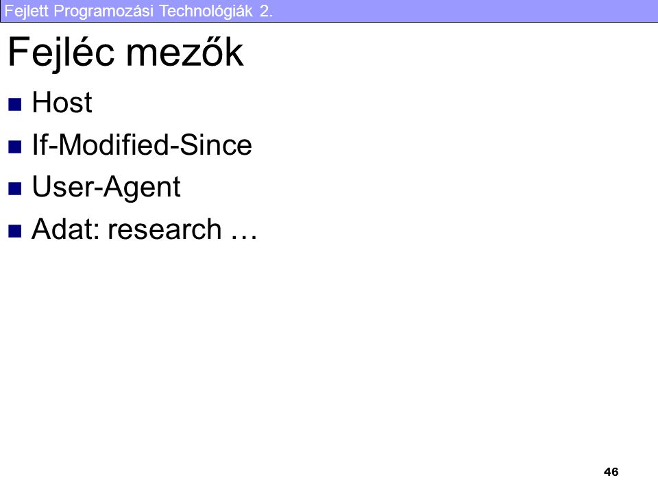 Fejléc mezők Host If-Modified-Since User-Agent Adat: research …