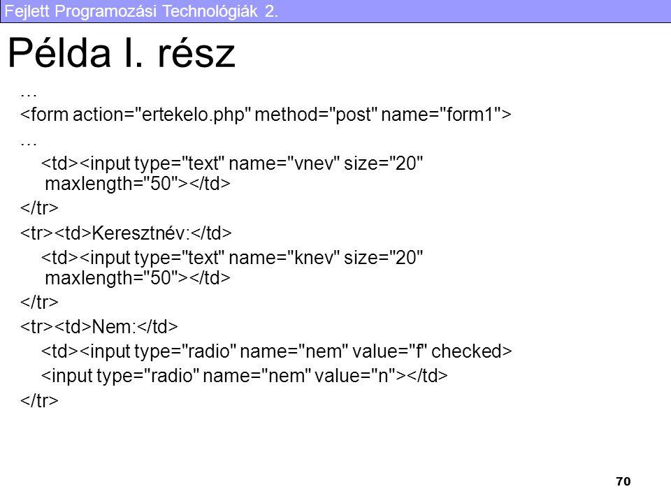 Példa I. rész … <form action= ertekelo.php method= post name= form1 > <td><input type= text name= vnev size= 20 maxlength= 50 ></td>