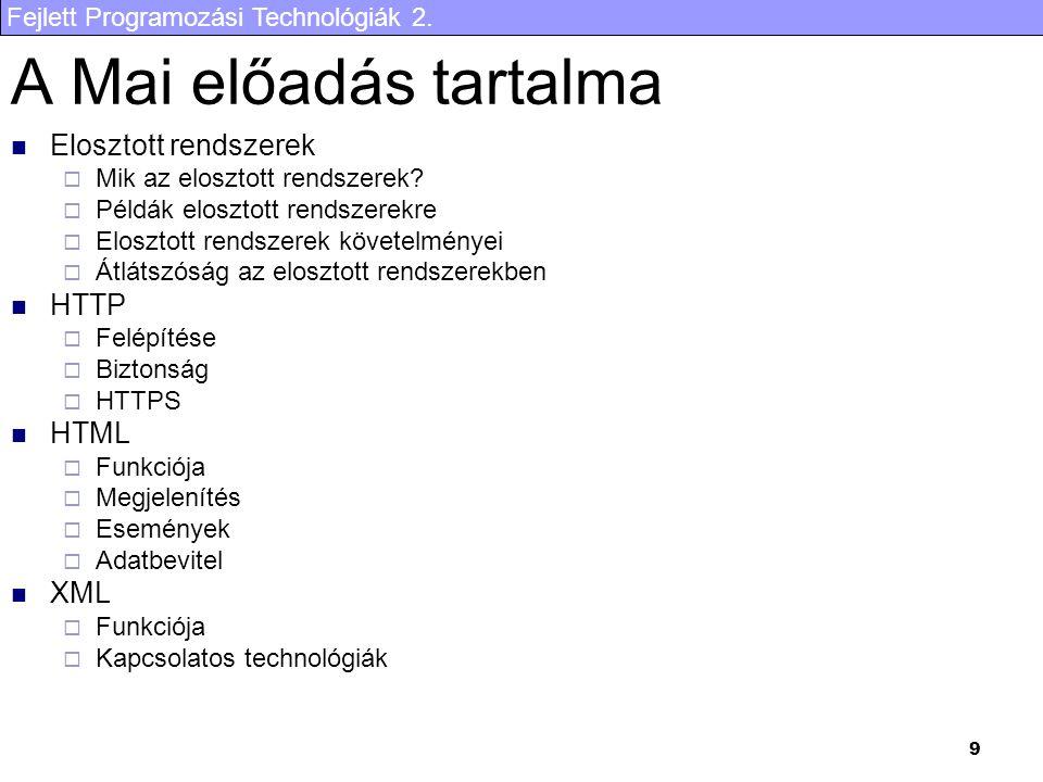 A Mai előadás tartalma Elosztott rendszerek HTTP HTML XML
