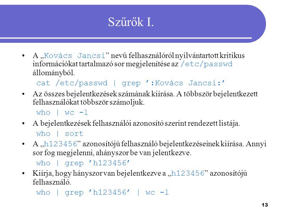 """Szűrők I. A """"Kovács Jancsi nevű felhasználóról nyilvántartott kritikus információkat tartalmazó sor megjelenítése az /etc/passwd állományból."""