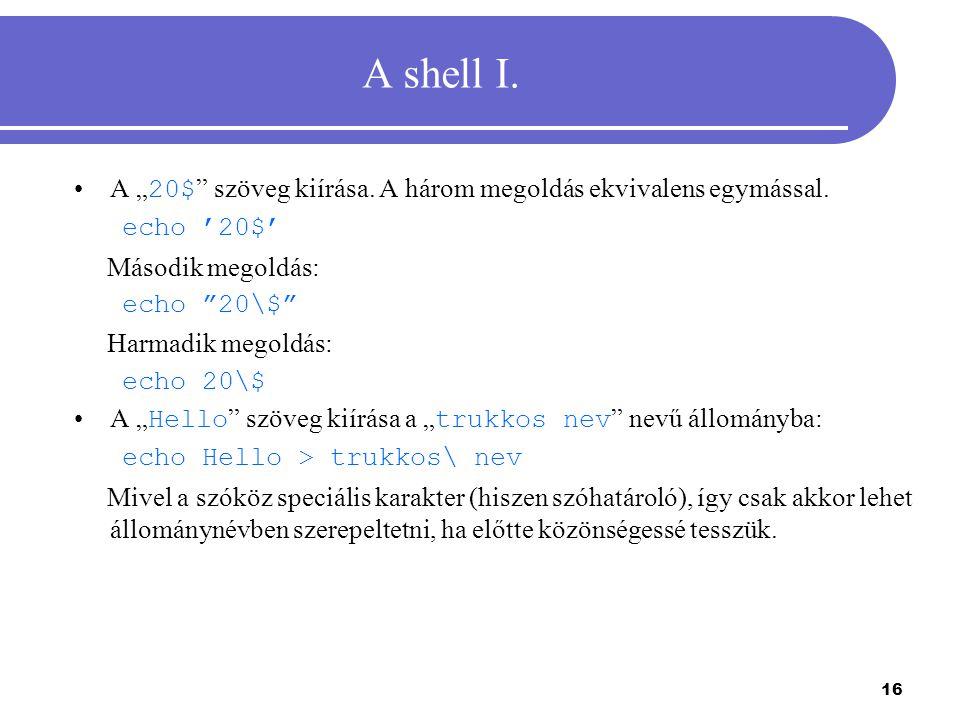 """A shell I. A """"20$ szöveg kiírása. A három megoldás ekvivalens egymással. echo '20$' Második megoldás:"""