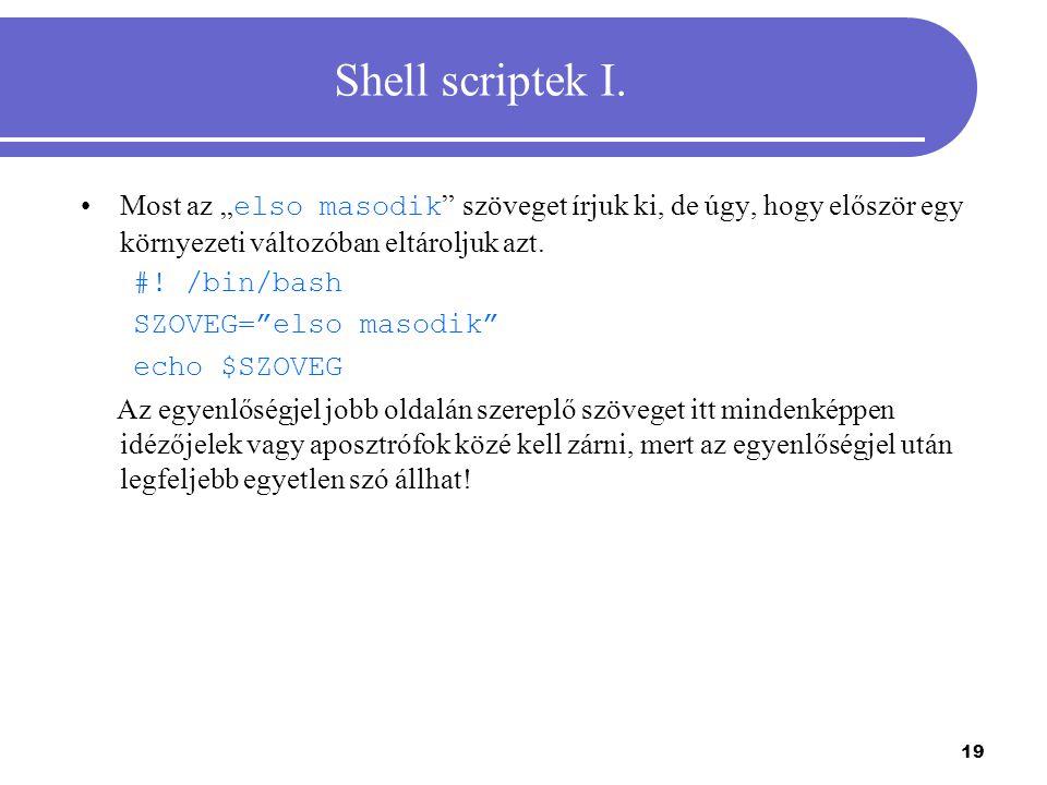 """Shell scriptek I. Most az """"elso masodik szöveget írjuk ki, de úgy, hogy először egy környezeti változóban eltároljuk azt."""