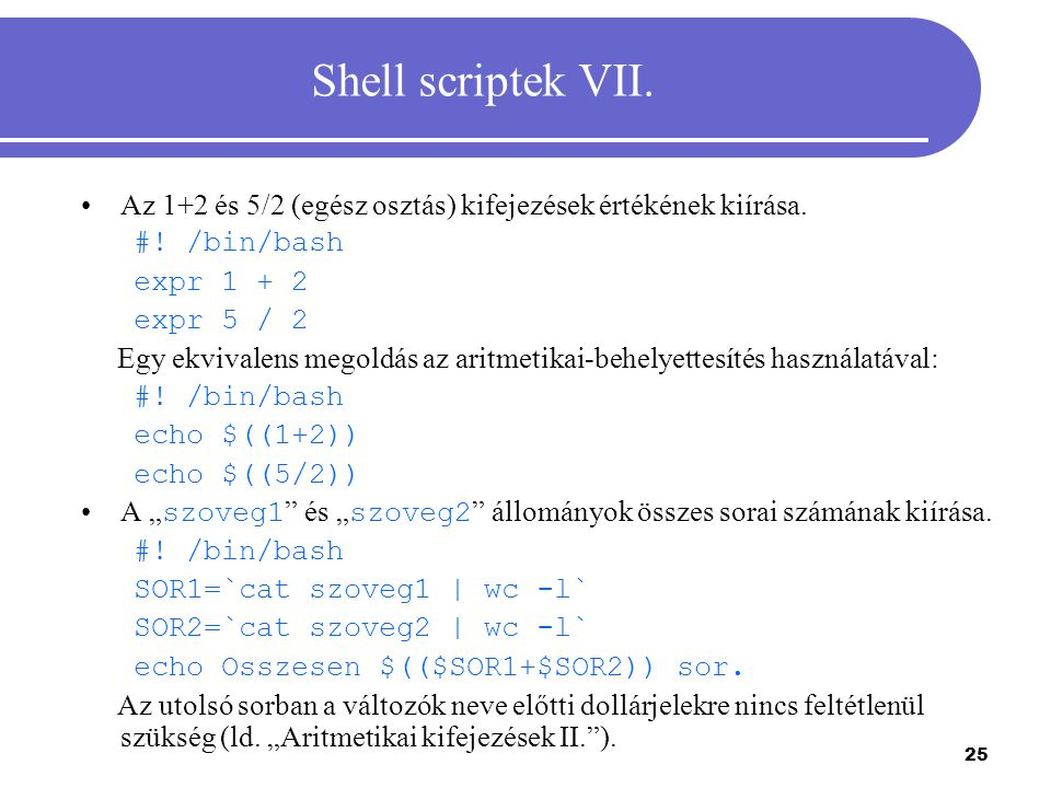 Shell scriptek VII. Az 1+2 és 5/2 (egész osztás) kifejezések értékének kiírása. #! /bin/bash. expr 1 + 2.