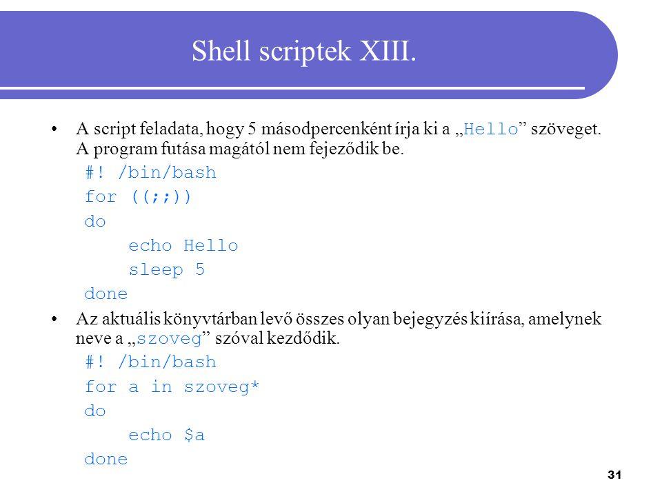 """Shell scriptek XIII. A script feladata, hogy 5 másodpercenként írja ki a """"Hello szöveget. A program futása magától nem fejeződik be."""