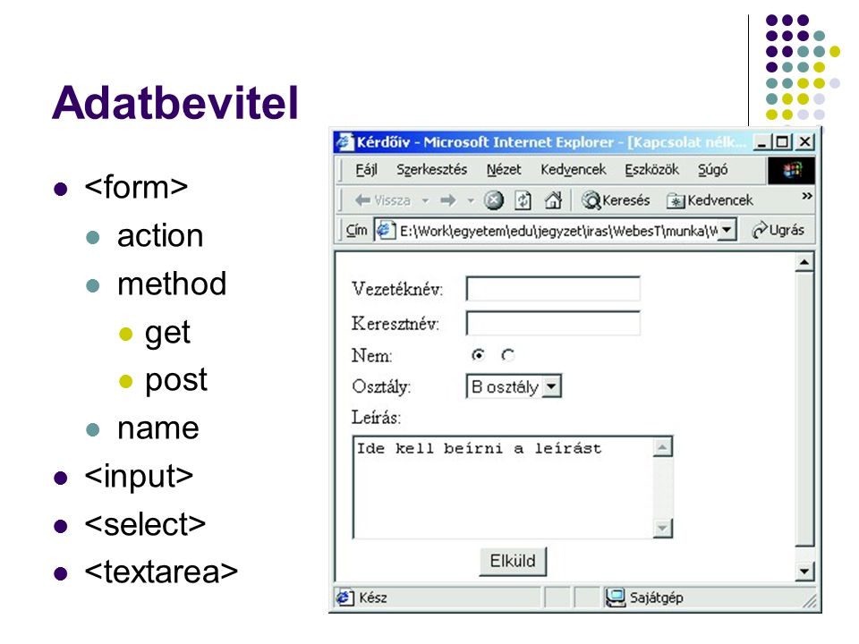Adatbevitel <form> action method get post name <input>
