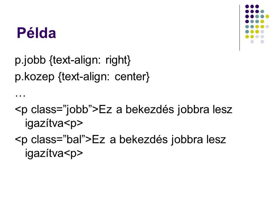 Példa p.jobb {text-align: right} p.kozep {text-align: center} …