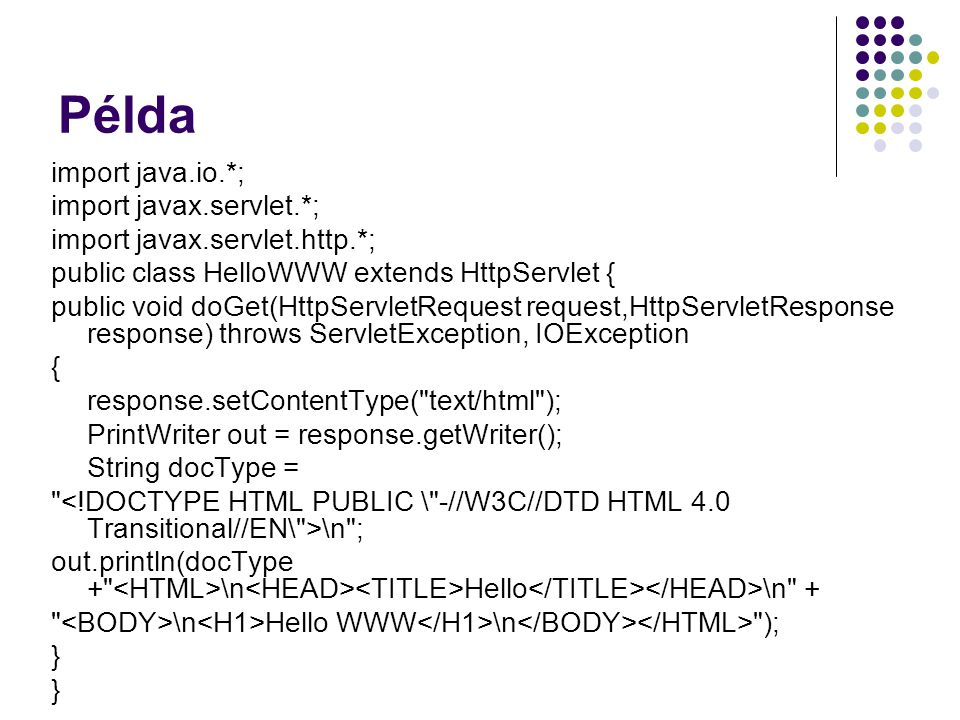 Példa import java.io.*; import javax.servlet.*;