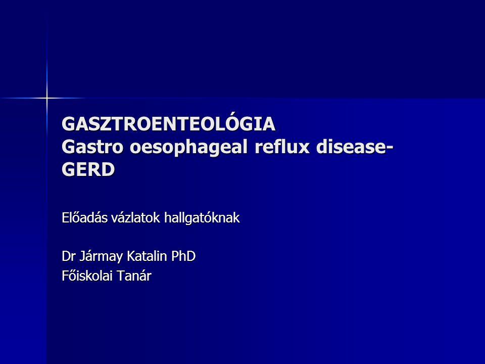 GASZTROENTEOLÓGIA Gastro oesophageal reflux disease-GERD