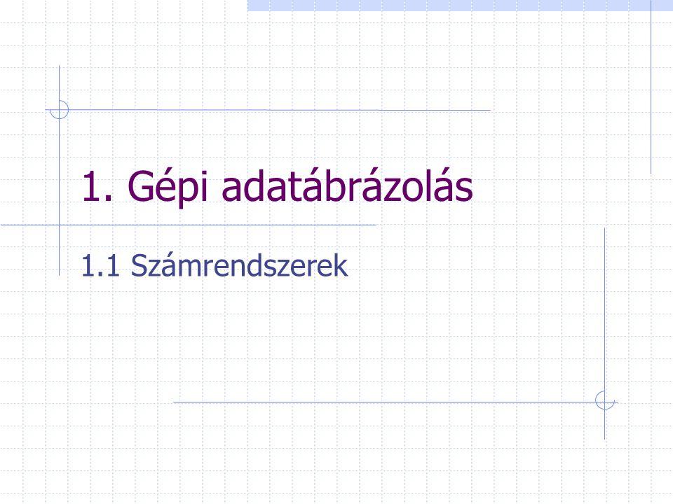 1. Gépi adatábrázolás 1.1 Számrendszerek