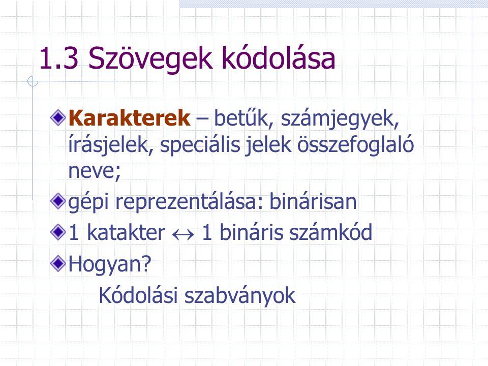 1.3 Szövegek kódolása Karakterek – betűk, számjegyek, írásjelek, speciális jelek összefoglaló neve;