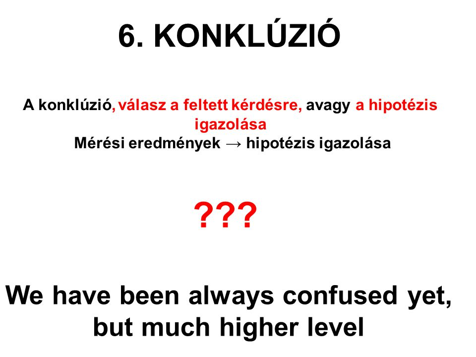 6. KONKLÚZIÓ We have been always confused yet,