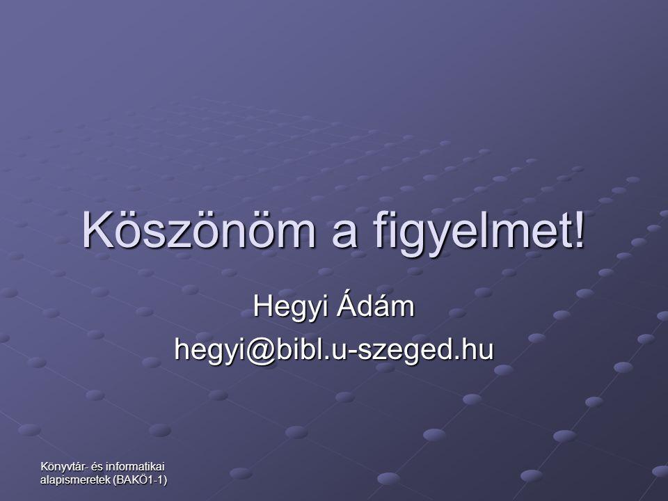 Hegyi Ádám hegyi@bibl.u-szeged.hu