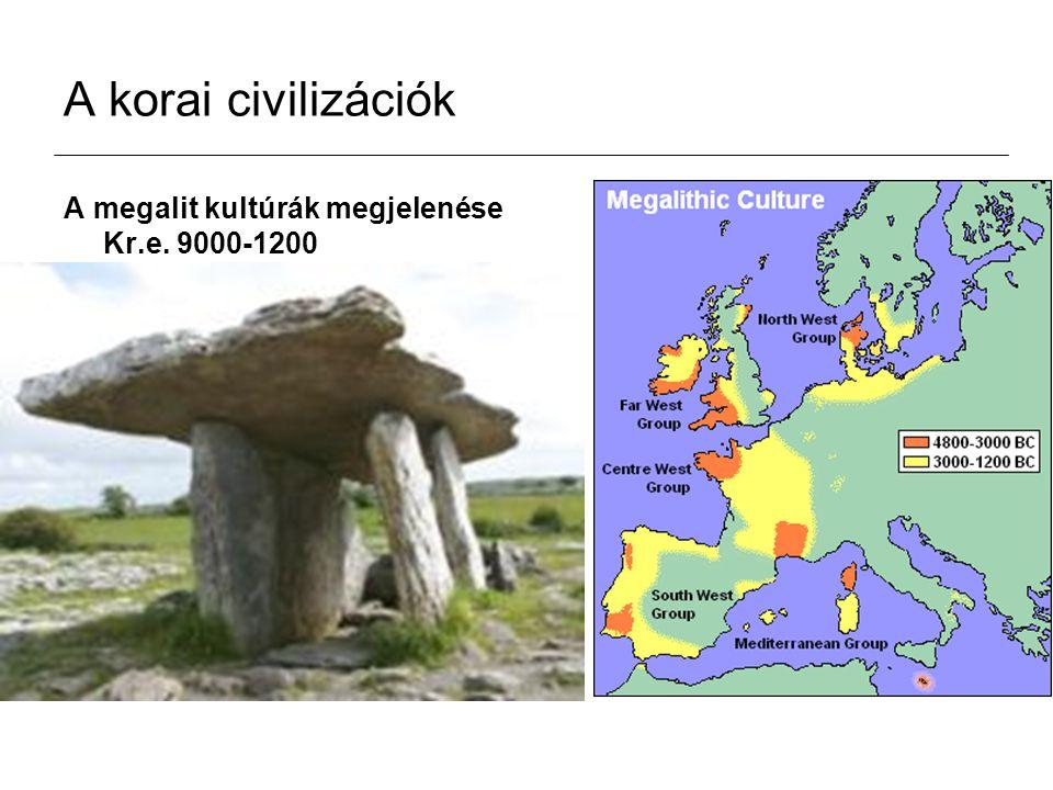 A korai civilizációk A megalit kultúrák megjelenése Kr.e. 9000-1200