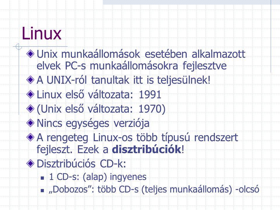 Linux Unix munkaállomások esetében alkalmazott elvek PC-s munkaállomásokra fejlesztve. A UNIX-ról tanultak itt is teljesülnek!