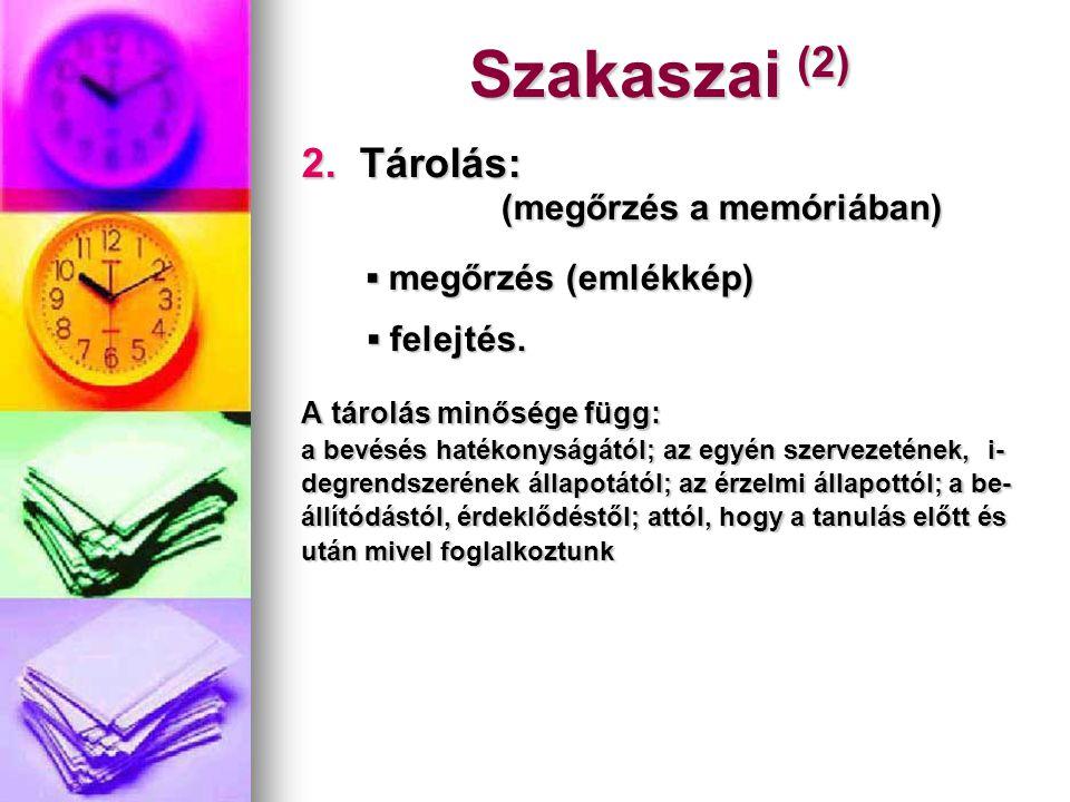Szakaszai (2) 2. Tárolás: (megőrzés a memóriában)