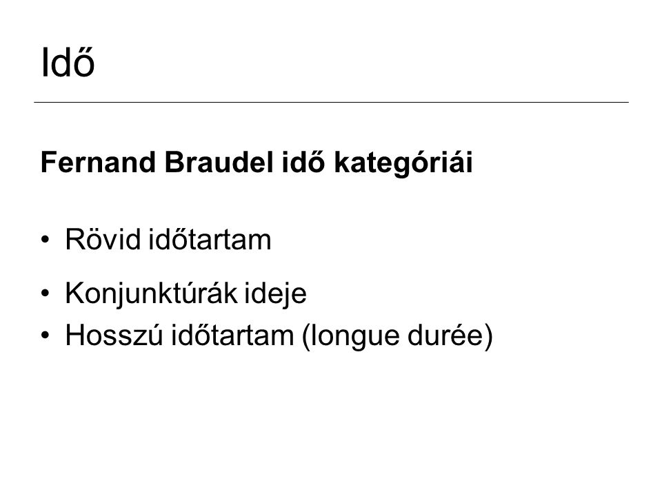Idő Fernand Braudel idő kategóriái Rövid időtartam Konjunktúrák ideje