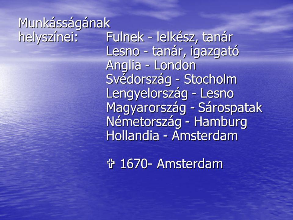 Munkásságának helyszínei: Fulnek - lelkész, tanár. Lesno - tanár, igazgató. Anglia - London. Svédország - Stocholm.