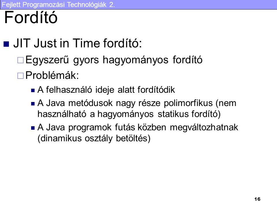 Fordító JIT Just in Time fordító: Egyszerű gyors hagyományos fordító