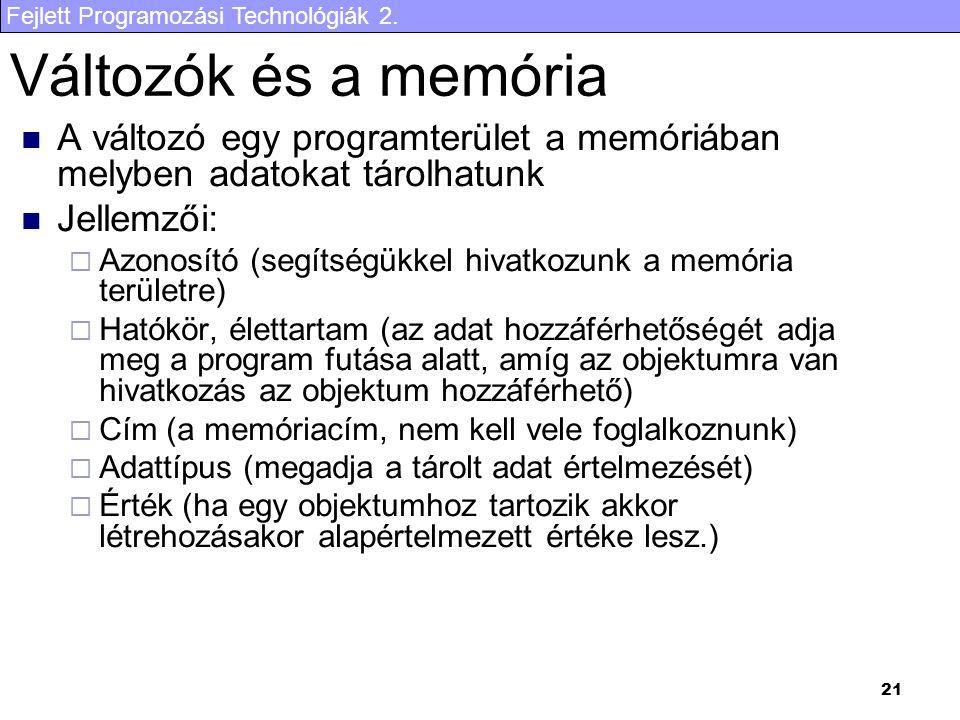 Változók és a memória A változó egy programterület a memóriában melyben adatokat tárolhatunk. Jellemzői: