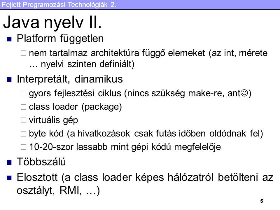 Java nyelv II. Platform független Interpretált, dinamikus Többszálú