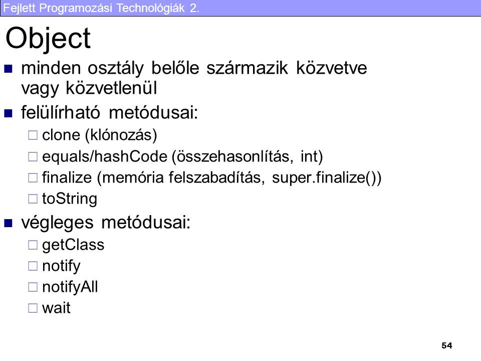 Object minden osztály belőle származik közvetve vagy közvetlenül