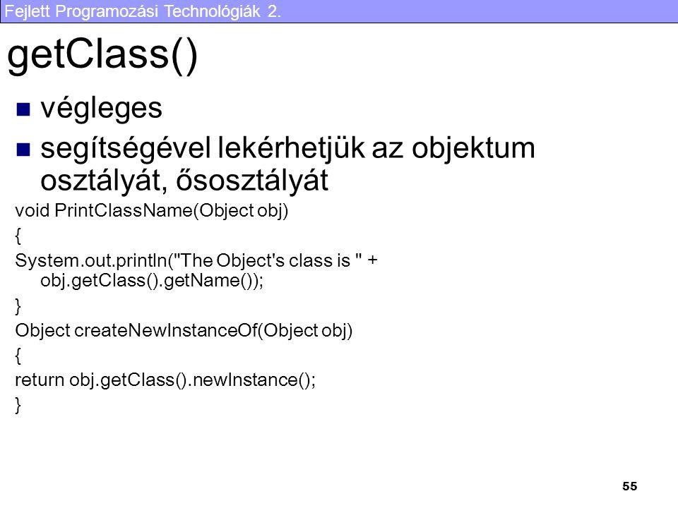 getClass() végleges. segítségével lekérhetjük az objektum osztályát, ősosztályát. void PrintClassName(Object obj)