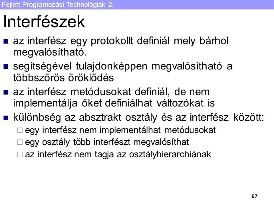 Interfészek az interfész egy protokollt definiál mely bárhol megvalósítható. segítségével tulajdonképpen megvalósítható a többszörös öröklődés.